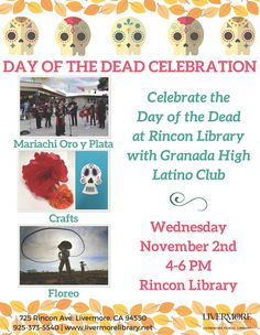 Celebrate the Day of the Dead, Dia de los Muertos, at Rincon branch.Festivities will include a performance by the mariachi band, Oro Y Plata, and a Lasso Roping Demonstration in the spirit of traditional vaqueros. Members of the Granada High Latino Club will offer face painting and a Calavera (skull) Nose Game, a game similar to Pin the Tail on the Donkey. Crafts will also be provided by the Latino Club. Crafts include a Calavera Paper Bag craft, Day of the Dead Paper Plate Mask, etc.