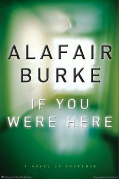 If You Were Here: A Novel of Suspense by Alafair Burke