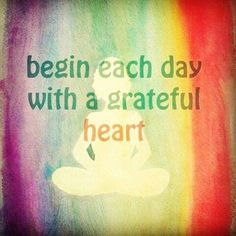 Begin each day with a grateful heart. Enjoyed and repinned by yogapad.com.au