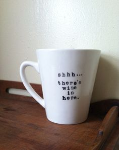There's wine in here mug! LOVE. (You can have it made custom based on your bev choice).