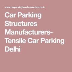 Car Parking Structures Manufacturers- Tensile Car Parking Delhi