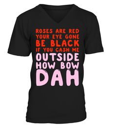"""# If You Cash Me Outside How Bow Dah shirt .  Roses Are Red Your Eye Gone Be Black If You Cash Me Outside How Bow Dah t ShirtIMPORTANT: These shirts are only available for aLIMITED TIME, soact fast and order yours now!Comes in a variety of styles and coloursBuy yours now before it is too late!Secured payment via Visa / Mastercard / Amex / PayPalHow to place an order  Choose the model from the drop-down menu  Click on """"Reserve it now""""  Choose the size and the quantity  Add your delivery…"""