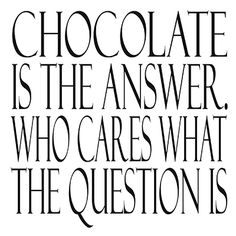 Sometimes, chocolate really is the only answer. #LoveQuotes