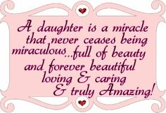 My Daughter... is an absolutely amazing miracle full of beauty. I am truly blessed!!!