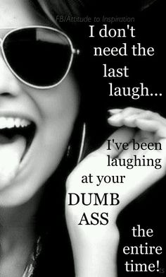 Yes ma'am its true!! All the way into my beautiful life I've laughed