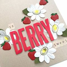 """Berry Sweet"" card (detail) by Lauren Bergold; Strawberry Brads, White Paper Flowers and Oval Bling by Eyelet Outlet"