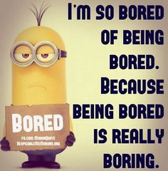 I'm so bored of being bored ...