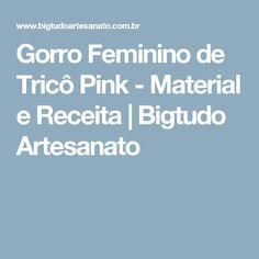 Gorro Feminino de Tricô Pink - Material e Receita   Bigtudo Artesanato