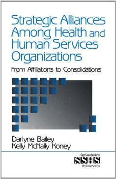 Strategic Alliances Among Health and Human Services Organizations: From Affiliations to Consolidations (SAGE Sourcebooks for the Human Services) by Darlyne Bailey. $86.00. Edition - 1. Publication: May 17, 2000. Publisher: SAGE Publications, Inc; 1 edition (May 17, 2000). Author: Darlyne Bailey