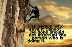 """""""The person who says it cannot be done should not interrupt the person who is doing it."""" ~ Proverb #quote #leadership #inspiration"""