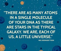 """""""There are as many atoms in a single molecule of your DNA as there are stars in the typical galaxy. We are, each of us, a little universe"""" - Neil deGrasse Tyson making us awestruck with science. Sad Quotes, Quotes To Live By, Love Quotes, Inspirational Quotes, Motivational, Quotes Women, Super Quotes, Awesome Quotes, Carl Sagan"""