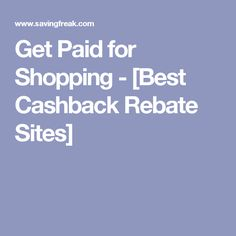 Get Paid for Shopping - [Best Cashback Rebate Sites]