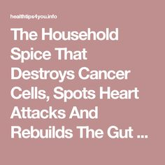 The Household Spice That Destroys Cancer Cells, Spots Heart Attacks And Rebuilds The Gut – Health Tips 4 You