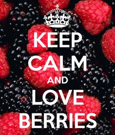 KEEP CALM AND LOVE BERRIES