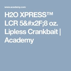 H2O XPRESS™ LCR 5/8 oz. Lipless Crankbait | Academy