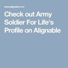 Check out Army Soldier For Life's Profile on Alignable