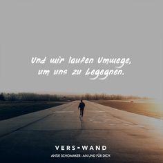 Visual Statements®️️ Und wir laufen Umwege, um uns zu begegnen. - Antje Schomaker Sprüche / Zitate / Quotes / Verswand / Musik / Band / Artist / tiefgründig / nachdenken / Leben / Attitude / Motivation
