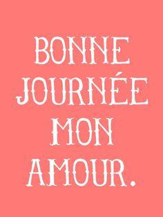 bonne journée mon amour / have a great day my love