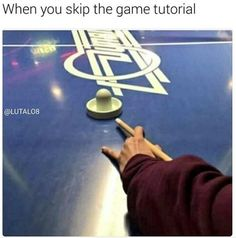 When You Skip The Game Tutorial | Know Your Meme When You Skip the Game Tutorial is an image macro series featuring photographs of people incorrectly playing various real-life games along with captions joking that the subject failed to complete a video game tutorial. Read more at KnowYourMeme.com.