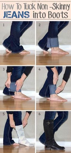 How to tuck non skinny jeans into boots - A great list of DIY style, clothing and life hacks every girl should know! Everything from organization to bra straps! Tips for teens and women. Listotic.com