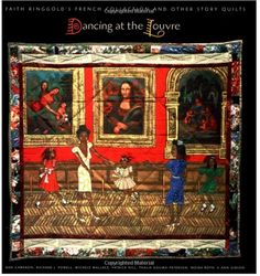 Dancing at the Louvre: Faith Ringgold's French Collection and Other Story Quilts by Dan Cameron. 1998. Gorgeous book of a Faith quilt series.