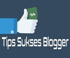 Empat Langkah Tips Menjadi Blogger Sukses