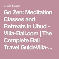 Go Zen: Meditation Classes and Retreats in Ubud - Villa-Bali.com   The Complete Bali Travel GuideVilla-Bali.com   The Complete Bali Travel Guide