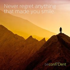 Never regret anything that made you smile :-) #beconfident.com