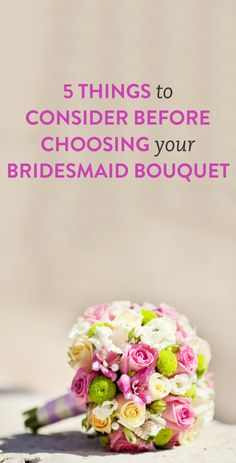 5 Things to Consider Before Picking Your Bridesmaid Bouquet. These are great tips that I never even thought of before!
