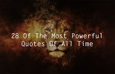 These 28 carefully selected words of wisdom truly are some of the most powerful and wisest quotes ever written.