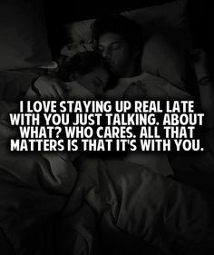 "55 Romantic Quotes - ""I love staying up real late with you just talking. Who cares. All that matters is that it's with you. Cute Love Quotes, Romantic Love Quotes, Move On, Emo, Love Your Life, My Love, Encouragement, Saint Esprit, Romance Quotes"