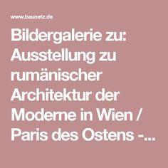 Bildergalerie zu: Ausstellung zu rumänischer Architektur der Moderne in Wien / Paris des Ostens - Architektur und Architekten - News / Meldungen / Nachrichten - BauNetz.de