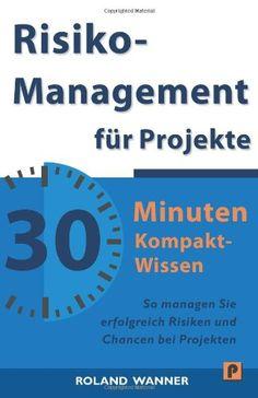 Risikomanagement für Projekte - 30 Minuten Kompakt-Wissen: Die wichtigsten Methoden und Werkzeuge für erfolgreiche Projekte von Roland Wanner http://www.amazon.de/dp/1496172310/ref=cm_sw_r_pi_dp_W2HRwb13NY0P6