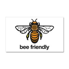 Bee Friendly from TheBeeNutGallery on CafePress.