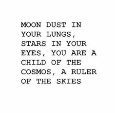 Moon dust in your lungs, stars in your eyes, you are a child of the cosmos, a ruler of the skies 💜🌍✌ Good morning beautiful people :) let's start todays day off with positivity! Citation Instagram, Story Instagram, Instagram Bio, Pretty Words, Beautiful Words, Poem Quotes, Life Quotes, Star Quotes, Witch Quotes