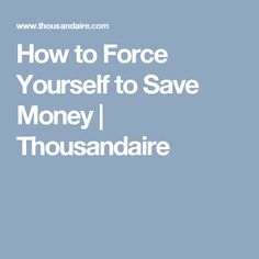 How to Force Yourself to Save Money | Thousandaire