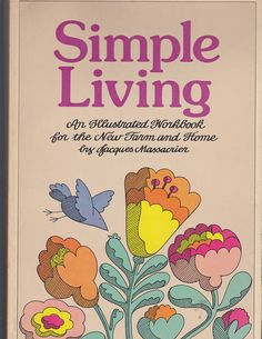 """Fun book full of good basic instructions on a whole lot of simple living things. From 1975 for living the simple life. Now we call it """"Living off the Grid""""."""