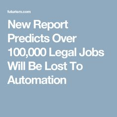 New Report Predicts Over 100,000 Legal Jobs Will Be Lost To Automation