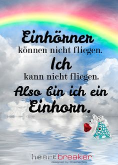 Einhörner können nicht fliegen. Ich kann nicht fliegen. Also bin ich ein Einhorn. Unicorn Pictures, Unicorn Party, The Last Unicorn, Real Unicorn, Rainbow Unicorn, Best Quotes, Funny Quotes, Pretty Quotes, Pegasus