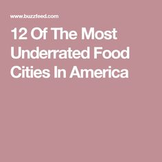 12 Of The Most Underrated Food Cities In America
