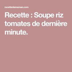 Recette : Soupe riz tomates de dernière minute. Last Minute, Mom, Recipes