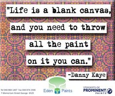 """""""Life is a blank canvas, and you need to throw all the paint on it you can. Wise Quotes, Great Quotes, Inspirational Quotes, Qoutes, Motivational, Diy Canvas Art, Blank Canvas, Canvas Paintings, Images And Words"""