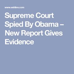 Supreme Court Spied By Obama – New Report Gives Evidence