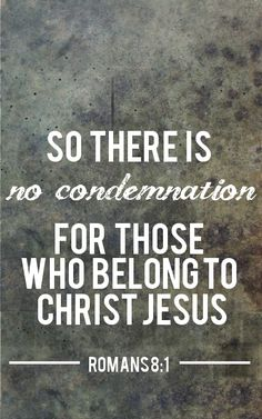Romans 8:1 If the creator of all the universe does not condemn us, why do we condemn ourselves?