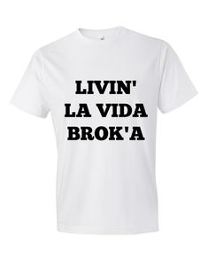 Funny TShirt, living la vida Broka,fun rad, cool tshirt, loungewear, quote tshirt, print tshirt, yoga wear, boho clothing, bohemian clothing