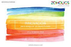 Innovación para asegurar un buen futuro #ZoholicsMéxico #ZOHOLICSMX16 #Zoho #innovación http://zoholicsmexico.com/