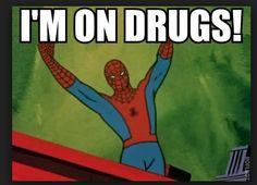 Spider Man meme- I'm on drugs