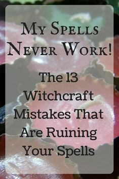 The 13 Witchcraft Mistakes You're Making and How to Fix Them My Spells Never Work! The 13 Witchcraft Mistakes That Are Runinig Your Spells Wiccan Spell Book, Wiccan Witch, Magick Spells, Spell Books, Luck Spells, Candle Spells, Wicca Love Spell, Green Witchcraft, Pagan Witchcraft