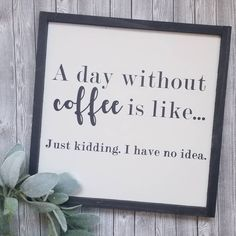 Anyone else not able to function without coffee? Wooden Signs With Sayings, Coffee Bars In Kitchen, Sign Quotes, Sign Sayings, Diy Pallet Projects, Wood Projects, End Of The Week, Tea And Books, Coffee Bar Signs