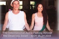 Don't forget the upcoming International Juice-Fasting Retreat in Israel NOV 16-24, 2015